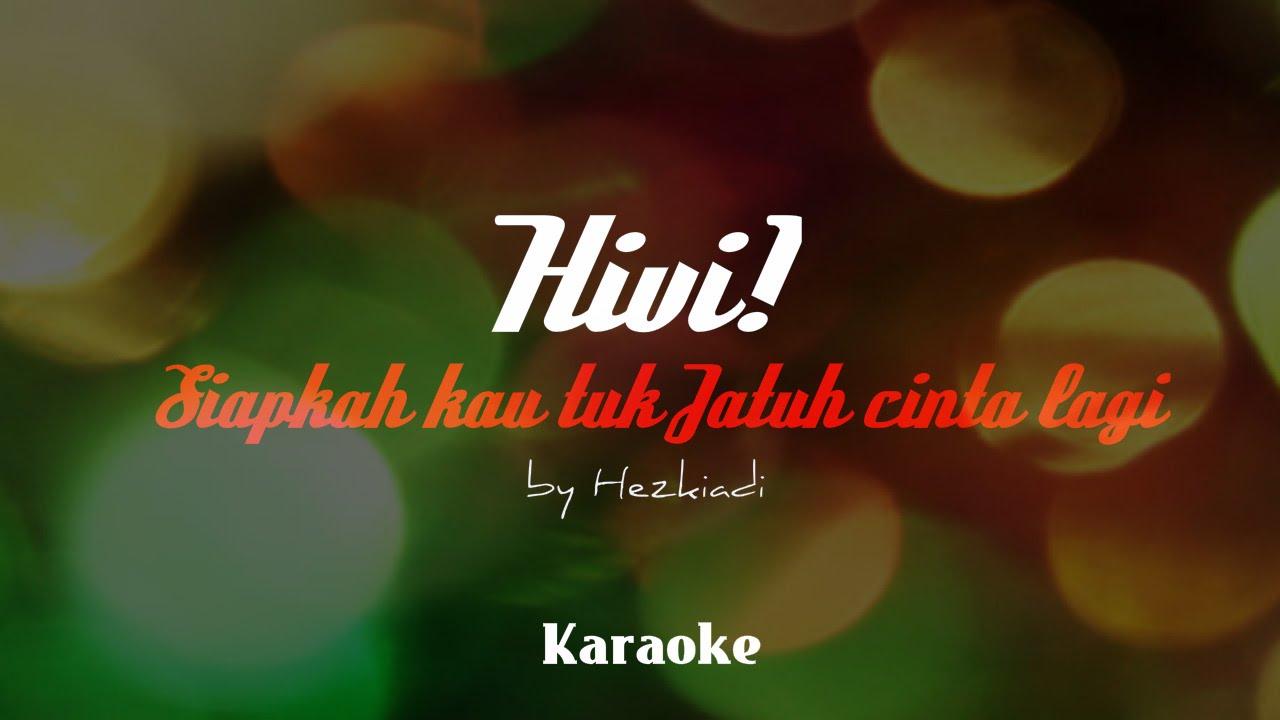 HIVI - Siapkah Kau 'Tuk Jatuh Cinta Lagi (Karaoke) Chords