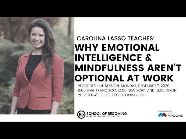 Why Emotional Intelligence & Mindfulness Aren't Optional at Work - with Carolina Lasso
