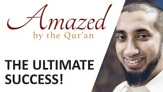Amazed by the Quran with Nouman Ali Khan: The Ultimate Success