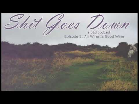 Shit Goes Down ep. 2: All Wine Is Good Wine