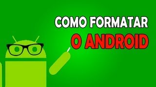 Como formatar o Android - Tutorial #4