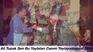 Ali TOPAK Sen Bu Yaylaları Canım Yaylayamazsın 2018