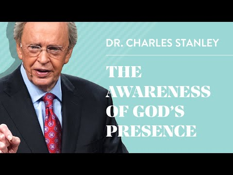 The Awareness of God's Presence – Dr. Charles Stanley
