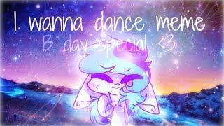 I wanna dance meme   B day special