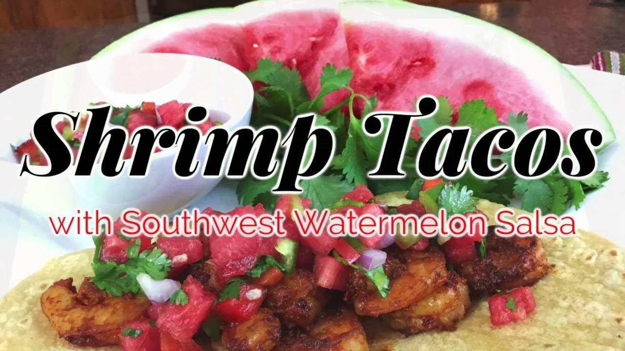 Shrimp Tacos with Southwest Watermelon SalsaYouTube