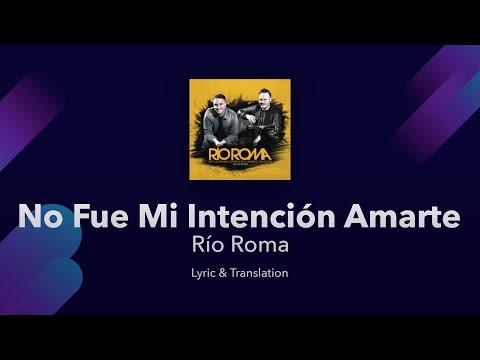Río Roma - No Fue Mi Intención Amarte Lyrics English And Spanish - English Translation