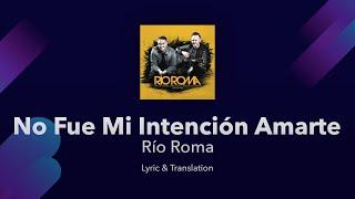 Río Roma - No Fue Mi Intención Amarte Lyrics English and Spa…