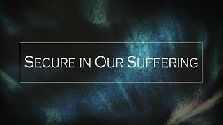 Secure in our Suffering: The Gift of Being