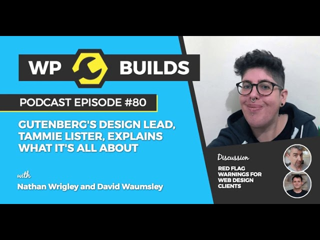 WP Builds Podcast #80 - Gutenberg's design lead, Tammie Lister, explains what it's all about
