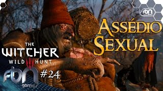 #24 - Assédio Sexual - The Witcher 3 - Wild Hunt - FBNgames - PS4 - PT BR