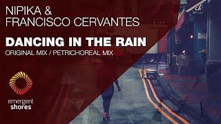 Nipika & Francisco Cervantes - Dancing In The Rain (Petrichoreal Mix) [Emergent Shores]