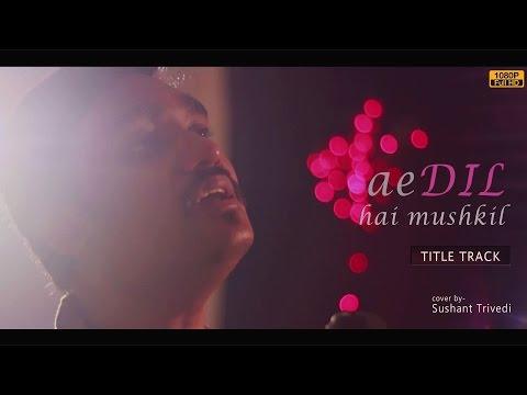 ae-dil-hai-mushkil-reprise---full-song-video- -sushant-trivedi- -pritam- -arijit