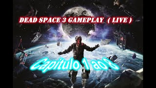 Dead Space 3  gameplay do Capitulo 1 ao 8  ( Live )