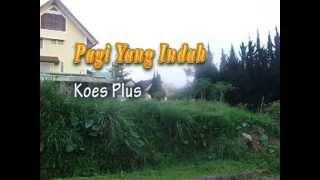 PAGI YANG INDAH. Koes Plus, editor:maymintaraga
