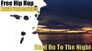 Free Hip Hop Instrumental: Hold On To The Night (MP3 D/L Included)