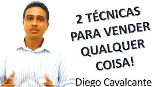 2 Técnicas para Vender Qualquer Coisa | Diego Cavalcante