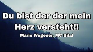 Marie Wegener feat. MC Bilal - Du bist der der mein Herz versteht!! (Lyrics)