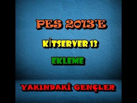 PES 2013 KİTSERVER 13 EKLEME SÜRÜM 1 04   DLC 6 00