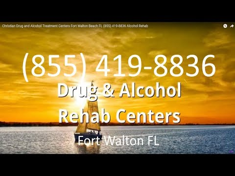 Christian Drug and Alcohol Treatment Centers Fort Walton Beach FL (855) 419-8836 Alcohol Rehab