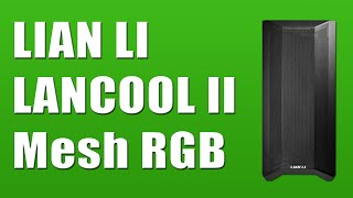 Lian Li Lancool II Mesh Case Review - Best Mesh Case 2020