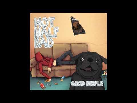 Not Half Bad - Newports (Good People version)