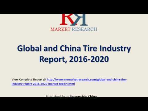 Global Tire Industry Analysis 2016-2020 with Leading Company Profiles