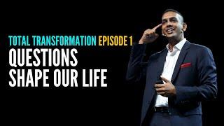 Total Transformation Episode 1 - Questions Shape Our Life | Jit Puru