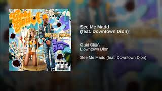 See Me Madd (feat. Downtown Dion)