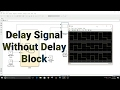 Simulink Tutorial - 23 - Delay Signal Without Delay Block