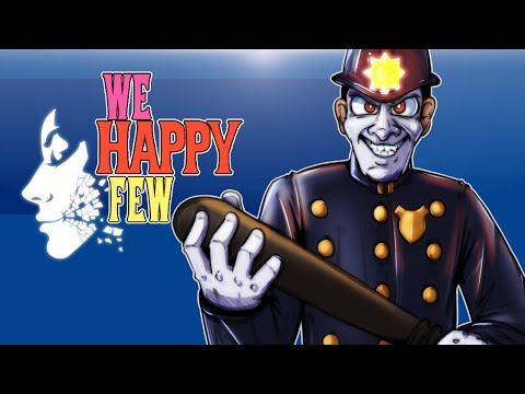 We Happy Few - Alpha - Ep. 8 - The Happy Place! (Cops Everywhere!)