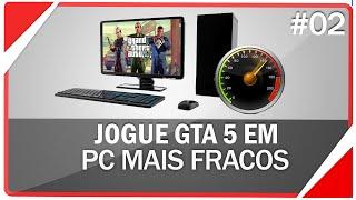 Como jogar GTA 5 em PC fraco #02