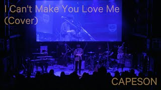 CAPESON - I CAN'T MAKE YOU LOVE ME (COVER)