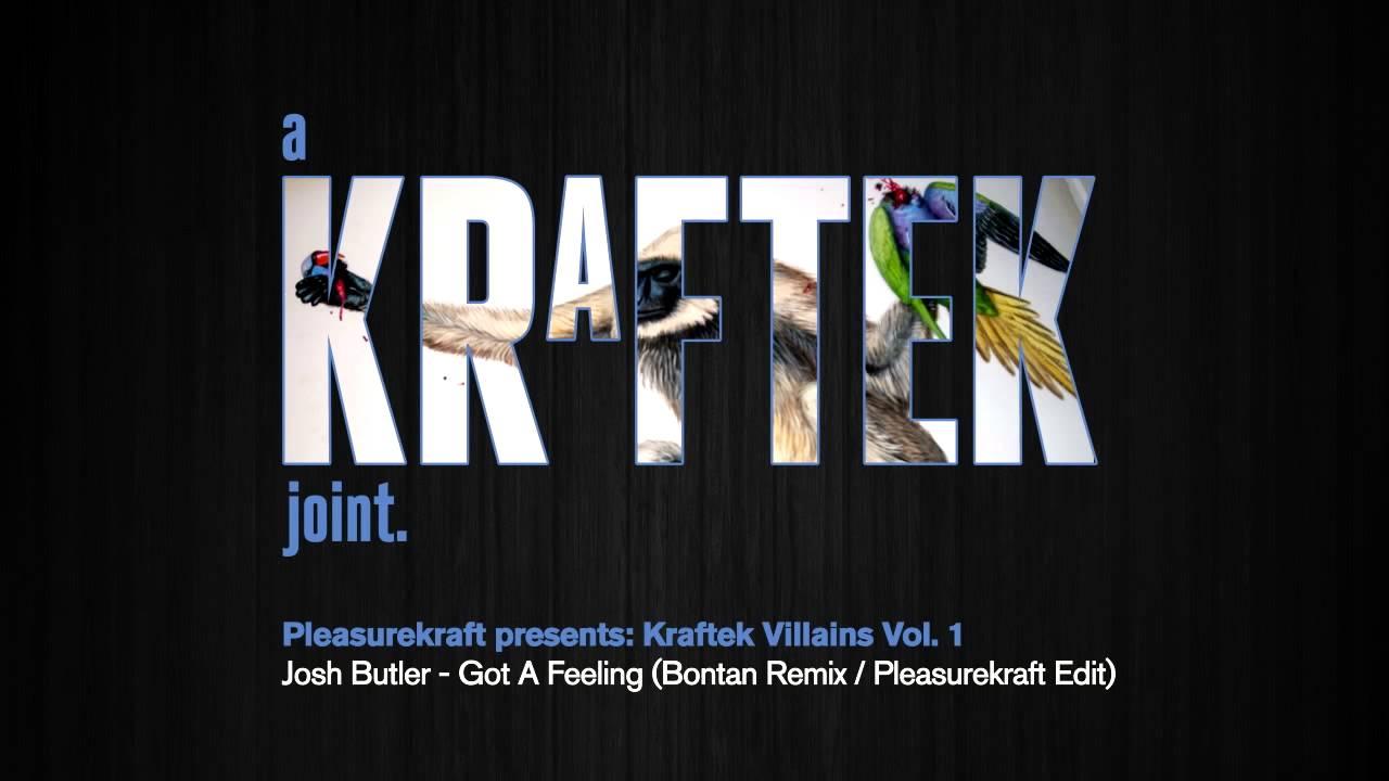 Download Josh Butler - Got A Feeling (Bontan Remix, Pleasurekraft Edit)[Kraftek]