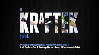 Josh Butler - Got A Feeling (Bontan Remix, Pleasurekraft Edit)[Kraftek]