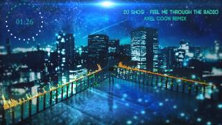 Dj Shog - Feel Me Through the Radio ( Axel Coon Remix )
