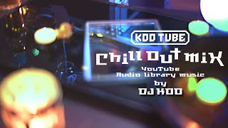 【DJKOO】Chill out mix youtube audio library music!【作業用BGM】