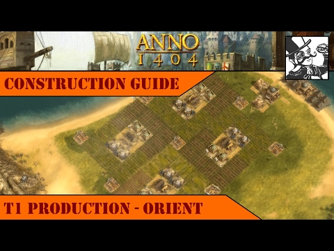 Anno 1404 - Construction Guide: T1 Production - Orient