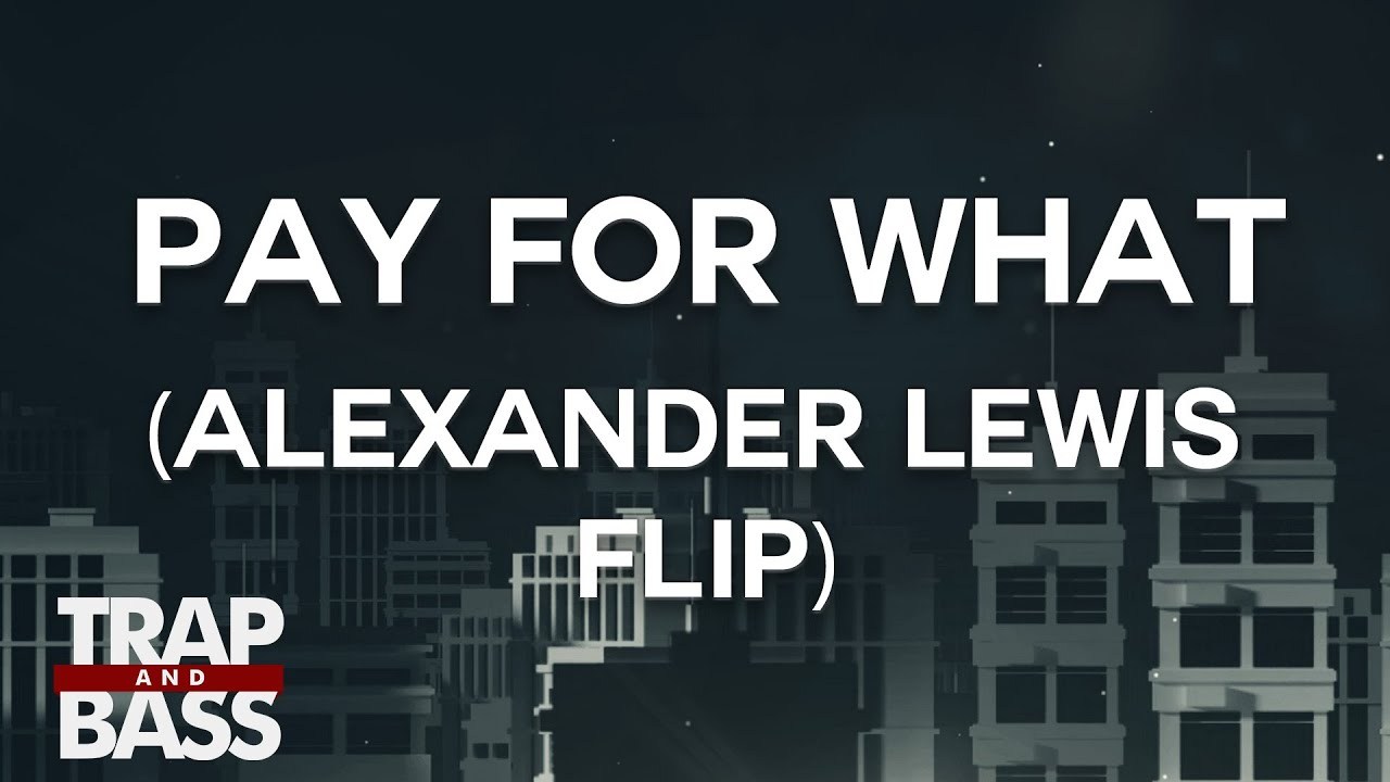 mr-carmack-pay-for-what-alexander-lewis-tmb-flip-trap-and-bass