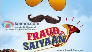Fraud Saiyyan Full Movie