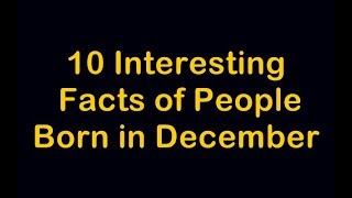 10 Interesting Facts of People  Born in December