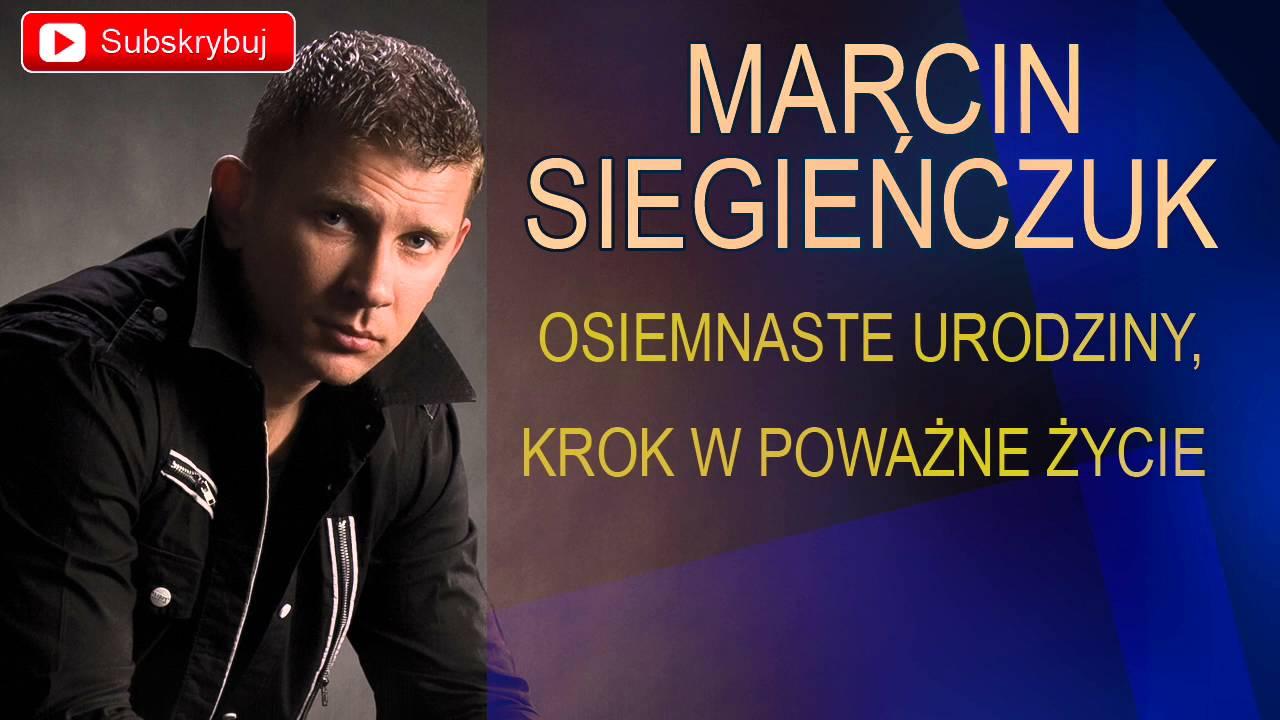 Marcin Siegienczuk Osiemnaste Urodziny Krok W Powazne Zycie