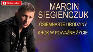 Marcin Siegieńczuk - Osiemnaste urodziny krok w poważne życie
