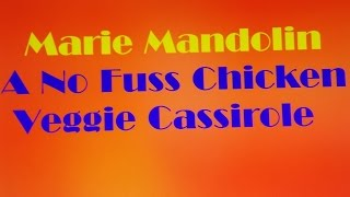 Marie Mandolin ~ No Fuss Chicken And Veggie Casserole