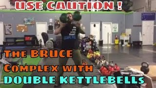 The Bruce Complex w DOUBLE Kettlebell  DONT TRY THIS AT HOME