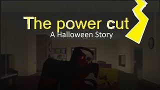 The Power Cut - A ROBLOX Halloween Scary Story