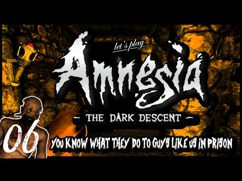 """Amnesia: The Dark Descent - Ep 6 """"You Know What They Do To Guys Like Us In Prison"""""""