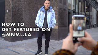 HOW TO GET FEATURED ON @MNML.LA