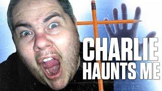 CHARLIE HAUNTS ME!!!