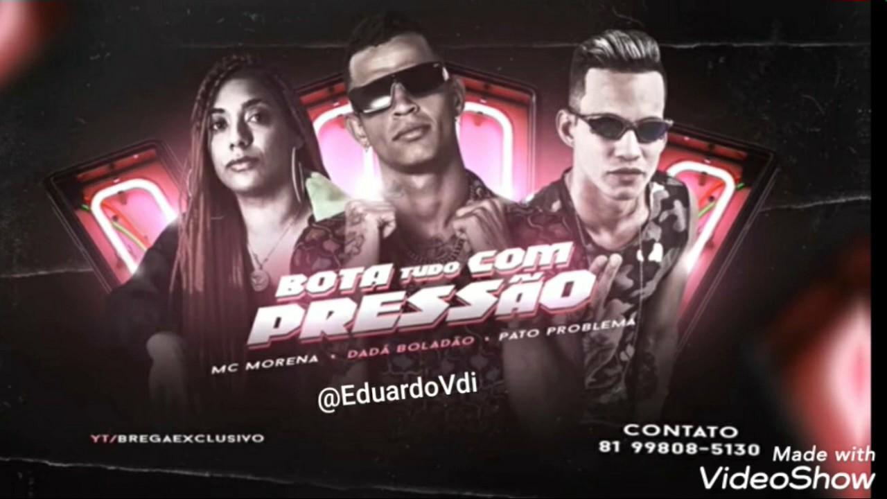 DADA BOLADÃO, PATO PROBLEMA & MC MORENA- BOTA TUDO COM PRE$$ÃO 2020