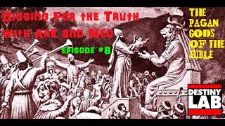 (The Pagan gods of the Bible) Digging for the Truth with Ark and Neo Episode #8